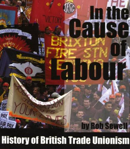 In the Cause of Labour - A History of British Trade Unionism