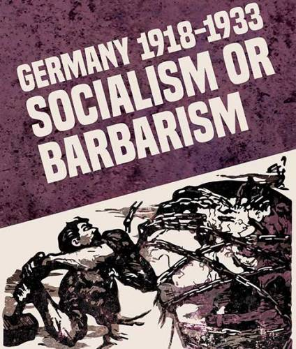 Germany 1918-1933: Socialism or Barbarism