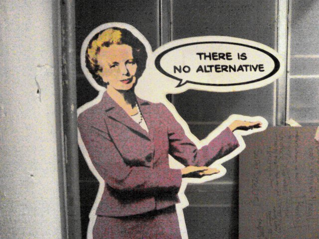 "Thatcher's Mantra: ""There is no alternative"". Photo by Charles Hope."